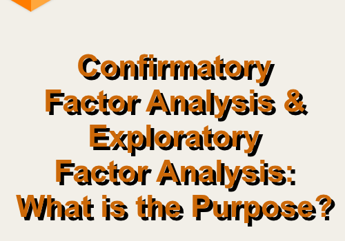 Confirmatory Factor Analysis and Exploratory Factor Analysis: What is the Purpose?